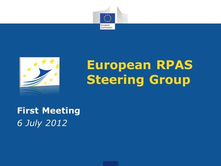 European RPAS Steering Group First Meeting 6 July 2012.
