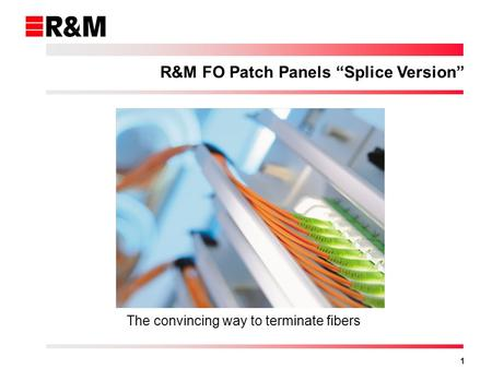 1 R&M FO Patch Panels Splice Version The convincing way to terminate fibers.