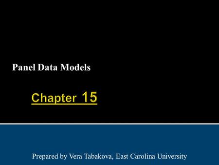 Panel Data Models Prepared by Vera Tabakova, East Carolina University.