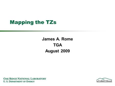 James A. Rome TGA August 2009 Mapping the TZs. In Java it is quite easy to do maps The only way to tell if we interpolated the data successfully is to.