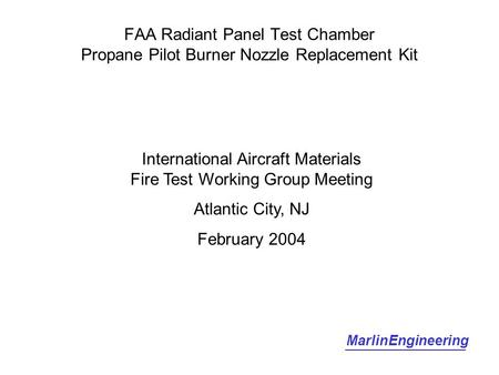 FAA Radiant Panel Test Chamber Propane Pilot Burner Nozzle Replacement Kit MarlinEngineering International Aircraft Materials Fire Test Working Group Meeting.