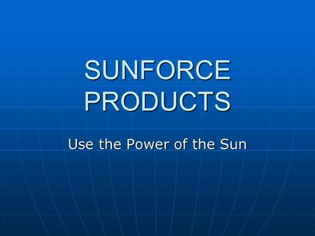 SUNFORCE PRODUCTS Use the Power of the Sun. Learning about Solar Energy 1.Solar Panel 2.Charge Controller 3.Battery 4.Inverter (for AC powered items)