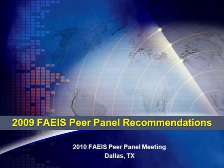 2009 FAEIS Peer Panel Recommendations 2010 FAEIS Peer Panel Meeting Dallas, TX.