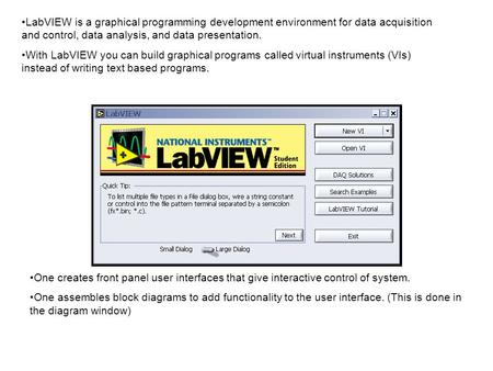 LabVIEW is a graphical programming development environment for data acquisition and control, data analysis, and data presentation. With LabVIEW you can.