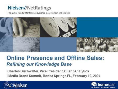 Online Presence and Offline Sales: Refining our Knowledge Base Charles Buchwalter, Vice President, Client Analytics iMedia Brand Summit, Bonita Springs.