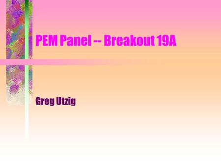 PEM Panel -- Breakout 19A Greg Utzig. PEM PANEL Are we ready to spend $$$ on a provincial level PEM? Where do we start? What are the questions we should.