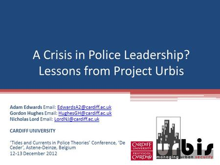 A Crisis in Police Leadership? Lessons from Project Urbis Adam Edwards   Gordon Hughes