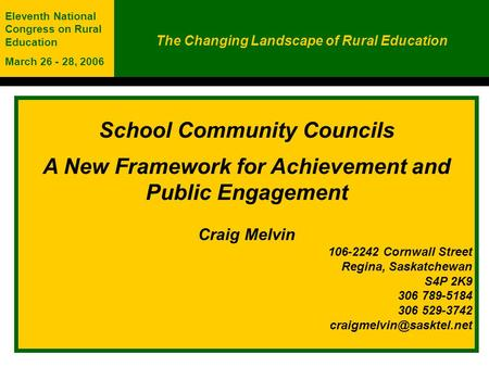 School Community Councils A New Framework for Achievement and Public Engagement Craig Melvin 106-2242 Cornwall Street Regina, Saskatchewan S4P 2K9 306.