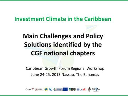 Investment Climate in the Caribbean Main Challenges and Policy Solutions identified by the CGF national chapters Caribbean Growth Forum Regional Workshop.