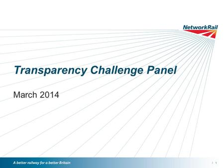 /1 Transparency Challenge Panel March 2014. /2 09.00 Welcome & Introductions Suzanne Wise 09.10 Strategy Consultation Overview of responses and next steps.