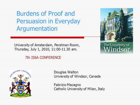 Burdens of Proof and Persuasion in Everyday Argumentation Douglas Walton University of Windsor, Canada Fabrizio Macagno Catholic University of Milan, Italy.
