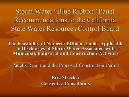 Storm Water Blue Ribbon Panel Recommendations to the California State Water Resources Control Board The Feasibility of Numeric Effluent Limits Applicable.