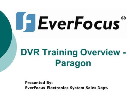 DVR Training Overview - Paragon Presented By: EverFocus Electronics System Sales Dept.