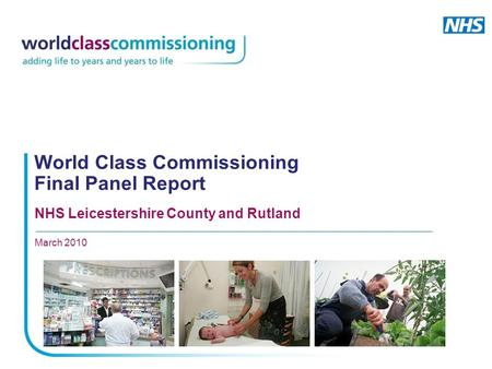 World Class Commissioning Final Panel Report NHS Leicestershire County and Rutland March 2010.