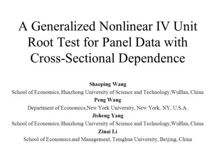 A Generalized Nonlinear IV Unit Root Test for Panel Data with Cross-Sectional Dependence Shaoping Wang School of Economics, Huazhong University of Science.