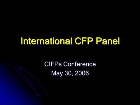 International CFP Panel CIFPs Conference May 30, 2006.