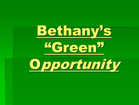 Bethanys Green Opportunity. AGENDA Welcome – Liz Froese Welcome – Liz Froese Presentation – Lewis Nickerson & Clark Hannah Presentation – Lewis Nickerson.