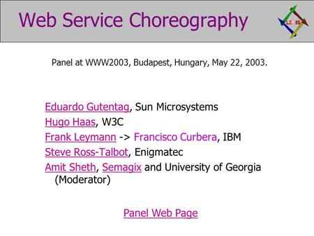 Web Service Choreography Panel at WWW2003, Budapest, Hungary, May 22, 2003. Eduardo GutentagEduardo Gutentag, Sun Microsystems Hugo HaasHugo Haas, W3C.