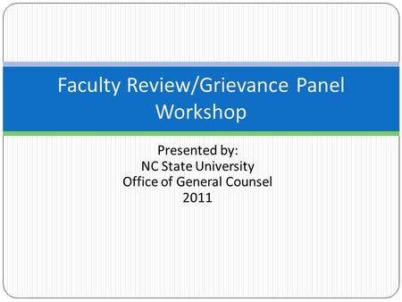 Presented by: NC State University Office of General Counsel 2011 Faculty Review/Grievance Panel Workshop.