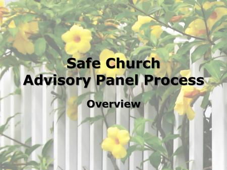 Safe Church Advisory Panel Process Overview. Why this Process? Allegations must be taken seriously! Provides a process to aid church councils in evaluating.