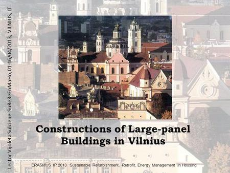 Constructions of Large-panel Buildings in Vilnius ERASMUS IP 2013 Sustainable Refurbishment, Retrofit, Energy Management in Housing 1 Lector Vijoleta Sulciene.