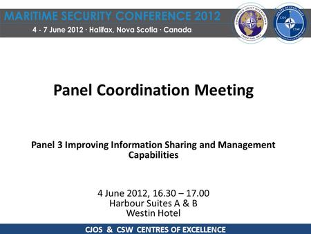 Panel Coordination Meeting Panel 3 Improving Information Sharing and Management Capabilities 4 June 2012, 16.30 – 17.00 Harbour Suites A & B Westin Hotel.