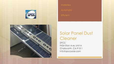 SPCC 9424 Eton Ave. Unit A Chatsworth, CA 91311 Solar Panel Dust Cleaner Waterless Automatic Efficient.