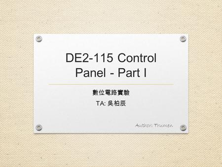 DE2-115 Control Panel - Part I TA: Author: Trumen.