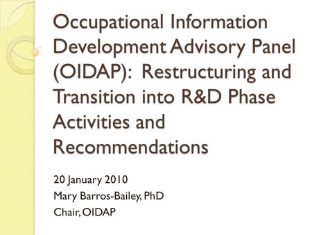 Occupational Information Development Advisory Panel (OIDAP): Restructuring and Transition into R&D Phase Activities and Recommendations 20 January 2010.