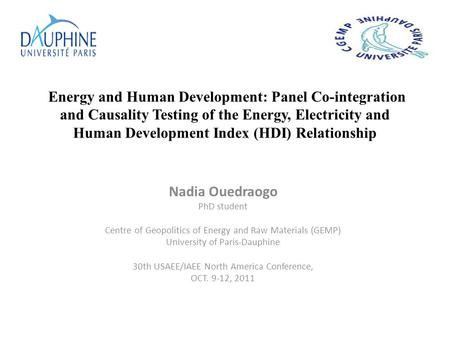 Nadia Ouedraogo PhD student Centre of Geopolitics of Energy and Raw Materials (GEMP) University of Paris-Dauphine 30th USAEE/IAEE North America Conference,