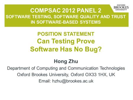Hong Zhu Department of Computing and Communication Technologies Oxford Brookes University, Oxford OX33 1HX, UK   COMPSAC 2012 PANEL.
