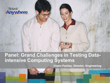 Glenn Paulley, Director, Engineering Panel: Grand Challenges in Testing Data- intensive Computing Systems.