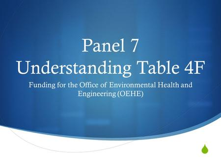 Panel 7 Understanding Table 4F Funding for the Office of Environmental Health and Engineering (OEHE)