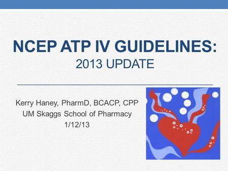 NCEP ATP IV GuidelineS: 2013 Update