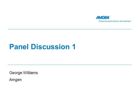 Panel Discussion 1 George Williams Amgen. Barbara Tilley - Sample Size Estimation… Key point – considering both short term benefit of symptomatic treatment.