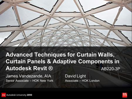 Advanced Techniques for Curtain Walls, Curtain Panels & Adaptive Components in Autodesk Revit ®  AB220-3P James.