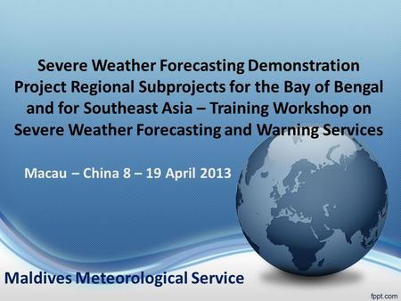 Severe Weather Forecasting Demonstration Project Regional Subprojects for the Bay of Bengal and for Southeast Asia – Training Workshop on Severe Weather.