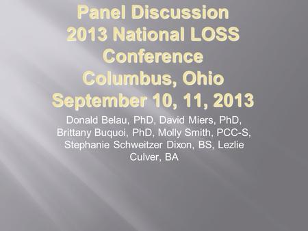 Panel Discussion 2013 National LOSS Conference Columbus, Ohio September 10, 11, 2013 Donald Belau, PhD, David Miers, PhD, Brittany Buquoi, PhD, Molly Smith,