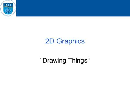 2D Graphics Drawing Things. Graphics In your GUI, you might want to draw graphics E.g. draw lines, circles, shapes, draw strings etc The Graphics class.