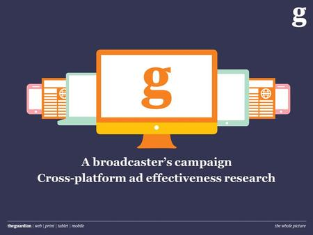 A broadcasters campaign Cross-platform ad effectiveness research.