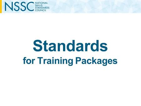 Standards for Training Packages. Outline Outline of the development of the Standards Framework Transition timelines Overview of the Standards Framework.