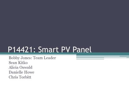 P14421: Smart PV Panel Bobby Jones: Team Leader Sean Kitko Alicia Oswald Danielle Howe Chris Torbitt.
