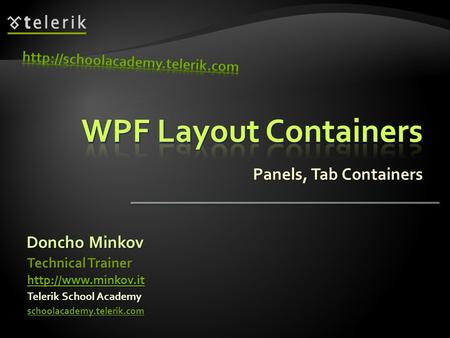 Panels, Tab Containers Doncho Minkov Telerik School Academy schoolacademy.telerik.com Technical Trainer
