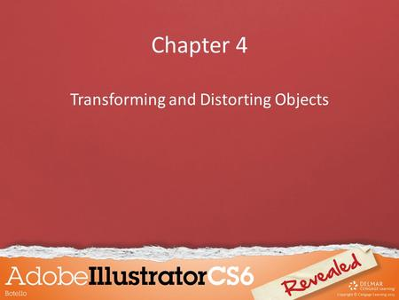 Chapter 4 Transforming and Distorting Objects. Objectives Transform objects Offset and outline paths Create compound paths Work with the Pathfinder panel.