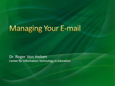 Dr. Roger Von Holzen Center for Information Technology in Education.