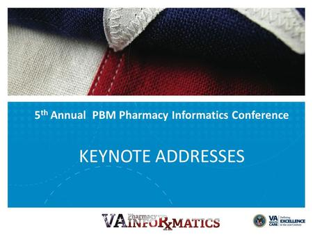 5 th Annual PBM Pharmacy Informatics Conference KEYNOTE ADDRESSES.