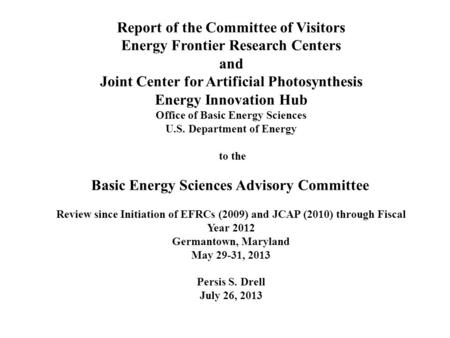 Report of the Committee of Visitors Energy Frontier Research Centers and Joint Center for Artificial Photosynthesis Energy Innovation Hub Office of Basic.