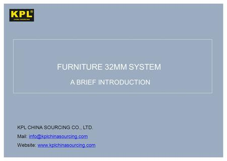 KPL CHINA SOURCING CO., LTD. Mail: Website:  FURNITURE.