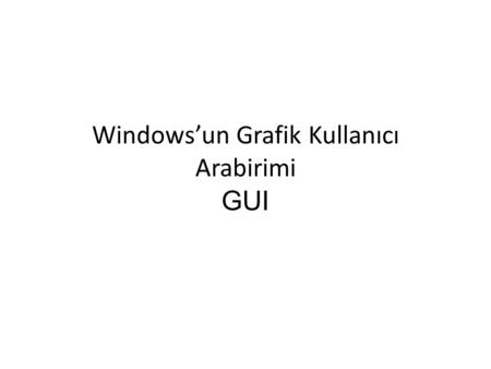 Windowsun Grafik Kullanıcı Arabirimi GUI. Graphical User Interfaces.
