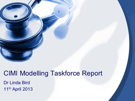 CIMI Modelling Taskforce Report Dr Linda Bird 11 th April 2013.